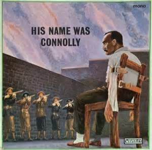 His Name Was Connolly-the Irish Easter Rising